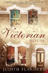 The Victorian House: Domestic Life from Childbirth to Deathbed - Judith Flanders - cover