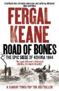 Libro in inglese Road of Bones: The Epic Siege of Kohima 1944  - Fergal Keane