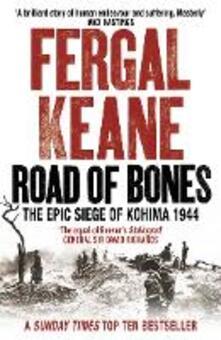 Road of Bones: The Epic Siege of Kohima 1944 - Fergal Keane - cover