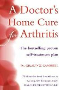 A Doctor's Home Cure For Arthritis: The Bestselling, Proven Self Treatment Plan - Giraud W. Campbell - cover