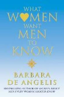 What Women Want Men To Know - Barbara De Angelis - cover