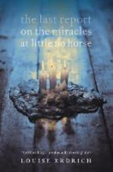 The Last Report on the Miracles at Little No Horse - Louise Erdrich - cover
