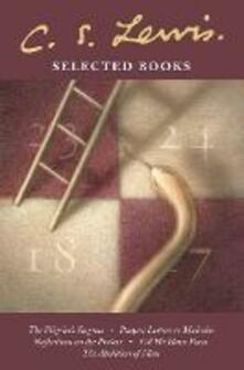 Selected Books: The Pilgrim's Regress / Prayer: Letter to Malcolm / Reflections on the Psalms / Till We Have Faces / the Abolition of Man - C. S. Lewis - cover