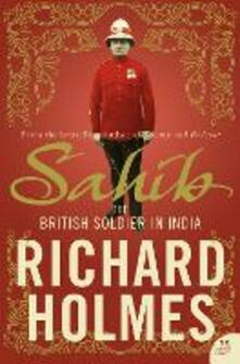 Sahib: The British Soldier in India 1750-1914 - Richard Holmes - cover