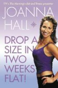 Drop a Size in Two Weeks Flat! - Joanna Hall - cover