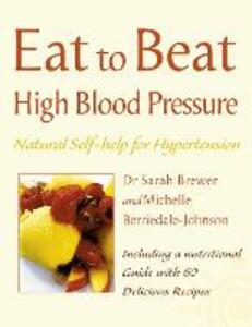 High Blood Pressure: Natural Self-Help for Hypertension, Including 60 Recipes - Sarah Brewer,Michelle Berriedale-Johnson - cover