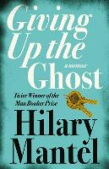 Giving up the Ghost: A Memoir - Hilary Mantel - cover