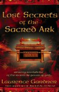 Libro in inglese Lost Secrets of the Sacred Ark: Amazing Revelations of the Incredible Power of Gold  - Laurence Gardner