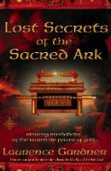 Lost Secrets of the Sacred Ark: Amazing Revelations of the Incredible Power of Gold - Laurence Gardner - cover