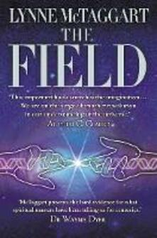 The Field: The Quest for the Secret Force of the Universe - Lynne McTaggart - cover