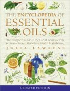 Encyclopedia of Essential Oils: The Complete Guide to the Use of Aromatic Oils in Aromatherapy, Herbalism, Health and Well-Being - Julia Lawless - cover