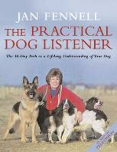 Libro in inglese The Practical Dog Listener: The 30-day Path to a Lifelong Understanding of Your Dog  - Jan Fennell