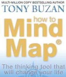 How to Mind Map: The Ultimate Thinking Tool That Will Change Your Life - Tony Buzan - cover