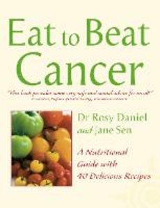 Libro inglese Eat to Beat Cancer: A Nutritional Guide with 60 Recipes Rosy Daniel , Jane Sen