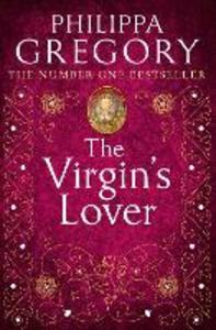 Libro in inglese The Virgin's Lover  - Philippa Gregory