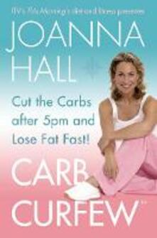 Carb Curfew: Cut the Carbs After 5pm and Lose Fat Fast! - Joanna Hall - cover