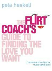 The Flirt Coach's Guide to Finding the Love You Want: Communication Tips for Relationship Success - Peta Heskell - cover