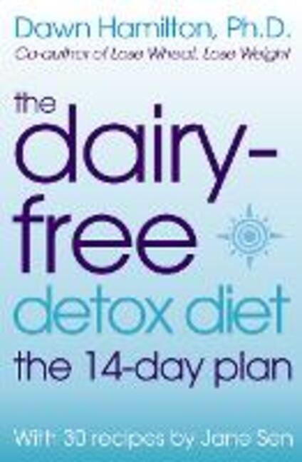 The Dairy-Free Detox Diet: The 2 Week Plan - Dawn Hamilton, Ph.D.,Jane Sen - cover