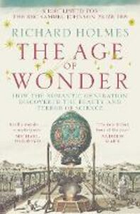 Libro in inglese The Age of Wonder: How the Romantic Generation Discovered the Beauty and Terror of Science  - Richard Holmes