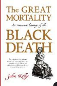 The Great Mortality: An Intimate History of the Black Death - John Kelly - cover