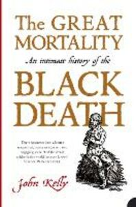Libro in inglese The Great Mortality: An Intimate History of the Black Death  - John Kelly