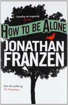How to be Alone - Jonathan Franzen - cover
