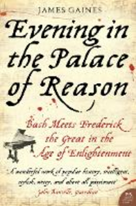 Libro in inglese Evening in the Palace of Reason: Bach Meets Frederick the Great in the Age of Enlightenment  - James F. Gaines