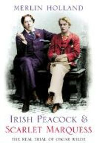 Libro in inglese Irish Peacock and Scarlet Marquess: The Real Trial of Oscar Wilde
