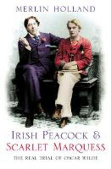 Irish Peacock and Scarlet Marquess: The Real Trial of Oscar Wilde - cover