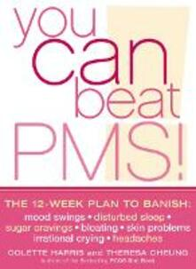 You Can Beat PMS!: The 12-Week Plan to Banish: Mood Swings * Disturbed Sleep * Sugar Cravings * Bloating * Skin Problems * Irrational Crying * Headaches - Colette Harris,Theresa Cheung - cover
