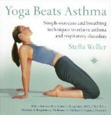 Yoga Beats Asthma: Simple Exercises and Breathing Techniques to Relieve Asthma and Respiratory Disorders - Stella Weller - cover