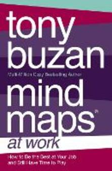 Mind Maps at Work: How to be the Best at Work and Still Have Time to Play - Tony Buzan - cover