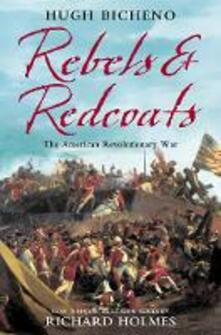 Rebels and Redcoats: The American Revolutionary War - Hugh Bicheno - cover