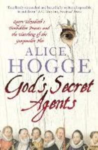 God's Secret Agents: Queen Elizabeth's Forbidden Priests and the Hatching of the Gunpowder Plot - Alice Hogge - cover