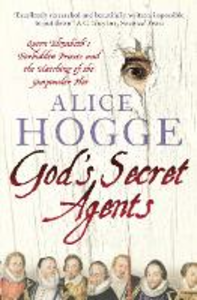 Libro in inglese God's Secret Agents: Queen Elizabeth's Forbidden Priests and the Hatching of the Gunpowder Plot  - Alice Hogge