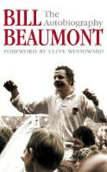 Bill Beaumont: The Autobiography - Bill Beaumont - cover
