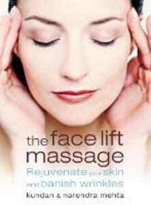 The Face Lift Massage: Rejuvenate Your Skin and Reduce Fine Lines and Wrinkles - Kundan Mehta,Narendra Mehta - cover