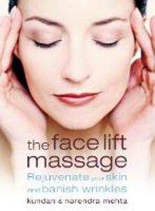 Libro inglese The Face Lift Massage: Rejuvenate Your Skin and Reduce Fine Lines and Wrinkles Narendra Mehta , Kundan Mehta