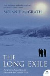 The Long Exile: A True Story of Deception and Survival Amongst the Inuit of the Canadian Arctic - Melanie McGrath - cover