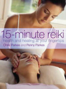 15-Minute Reiki: Health and Healing at Your Fingertips - Chris Parkes,Penny Parkes - cover