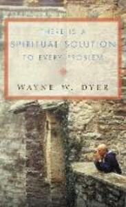There Is a Spiritual Solution to Every Problem - Wayne W. Dyer - cover