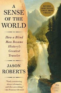 Libro in inglese A Sense of the World: How a Blind Man Became History's Greatest Traveler  - Jason Roberts