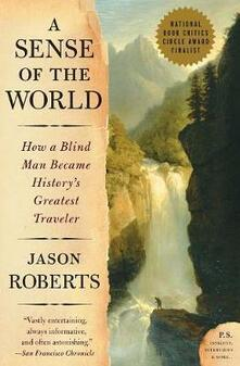 A Sense of the World: How a Blind Man Became History's Greatest Traveler - Jason Roberts - cover