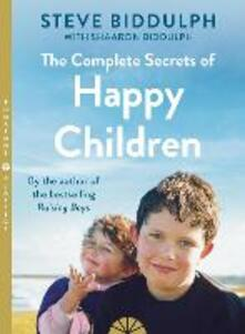 The Complete Secrets of Happy Children - Steve Biddulph,Shaaron Biddulph - cover