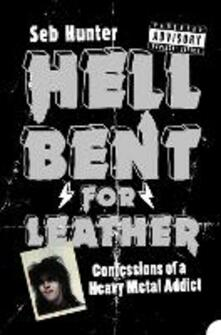 Hell Bent for Leather: Confessions of a Heavy Metal Addict - Seb Hunter - cover