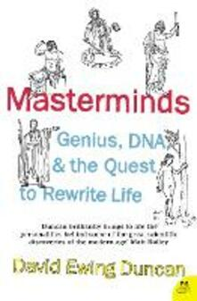 Masterminds: Genius, DNA, and the Quest to Rewrite Life - David Ewing Duncan - cover