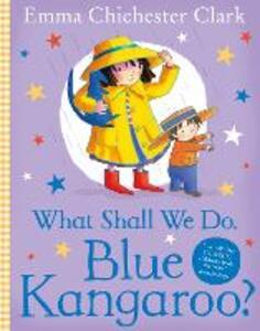 What Shall We Do, Blue Kangaroo? - Emma Chichester Clark - cover