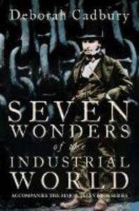 Seven Wonders of the Industrial World - Deborah Cadbury - cover