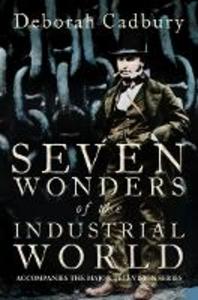 Libro in inglese Seven Wonders of the Industrial World  - Deborah Cadbury