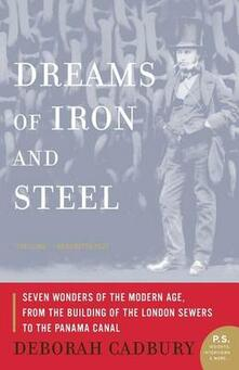 Dreams of Iron and Steel: Seven Wonders of the Nineteenth Century, from the Building of the London Sewers to the Panama Canal - Deborah Cadbury - cover